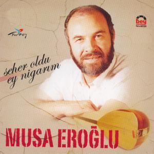 MUSA ERO�LU - Seher Oldu Ey Nigar�m