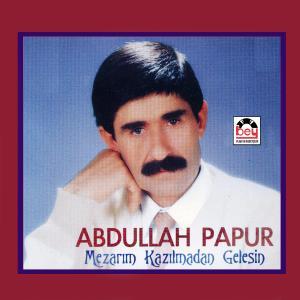 ABDULLAH PAPUR-Mezar�m Kaz�lmadan