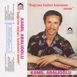 KAM�L ABALIO�LU-Ba�r�na Ta�lar� Bast�n m� Anam