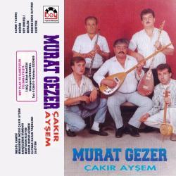 MURAT GEZER-Çakır Ayşem