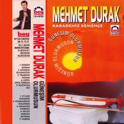 MEHMET DURAK-G�ne�im Olurmusun