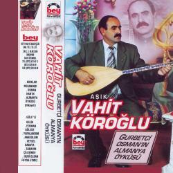 Aşık VAHİT KÖROĞLU-Gurbetçi Osmanın Öyküsü