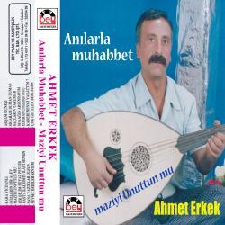 AHMET ERKEK-Maziyi Unuttunmu
